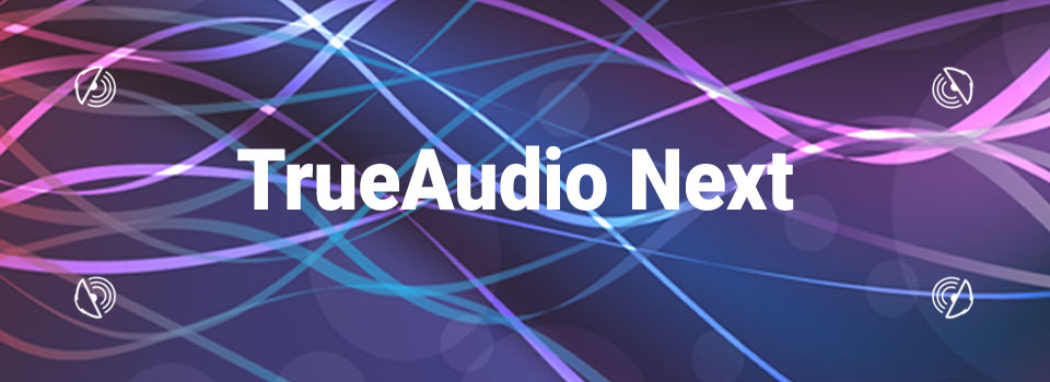 TrueAudio Next - will enable dramatically higher levels of audio rendering realism in VR.